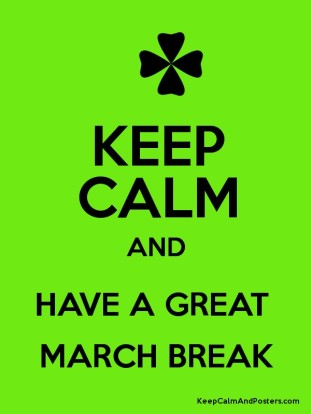 Keep calm it's march break